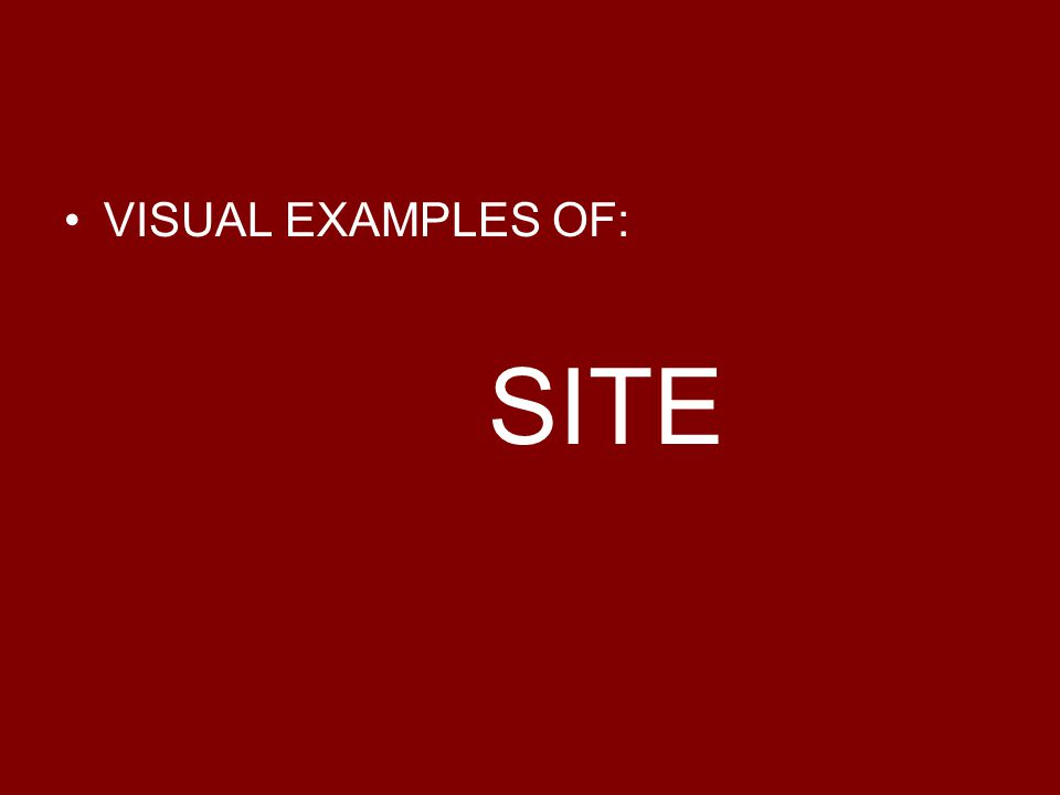 VISUAL EXAMPLES OF: SITE