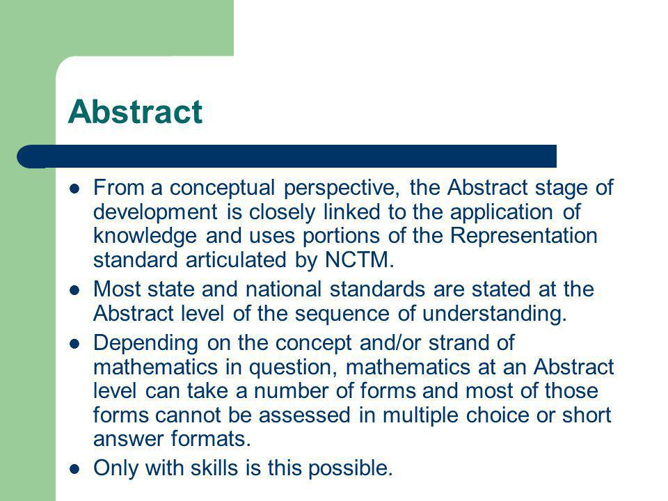 Abstract From a conceptual perspective, the Abstract stage of development is closely linked to the application of knowledge and uses portions of the Representation standard articulated by NCTM.