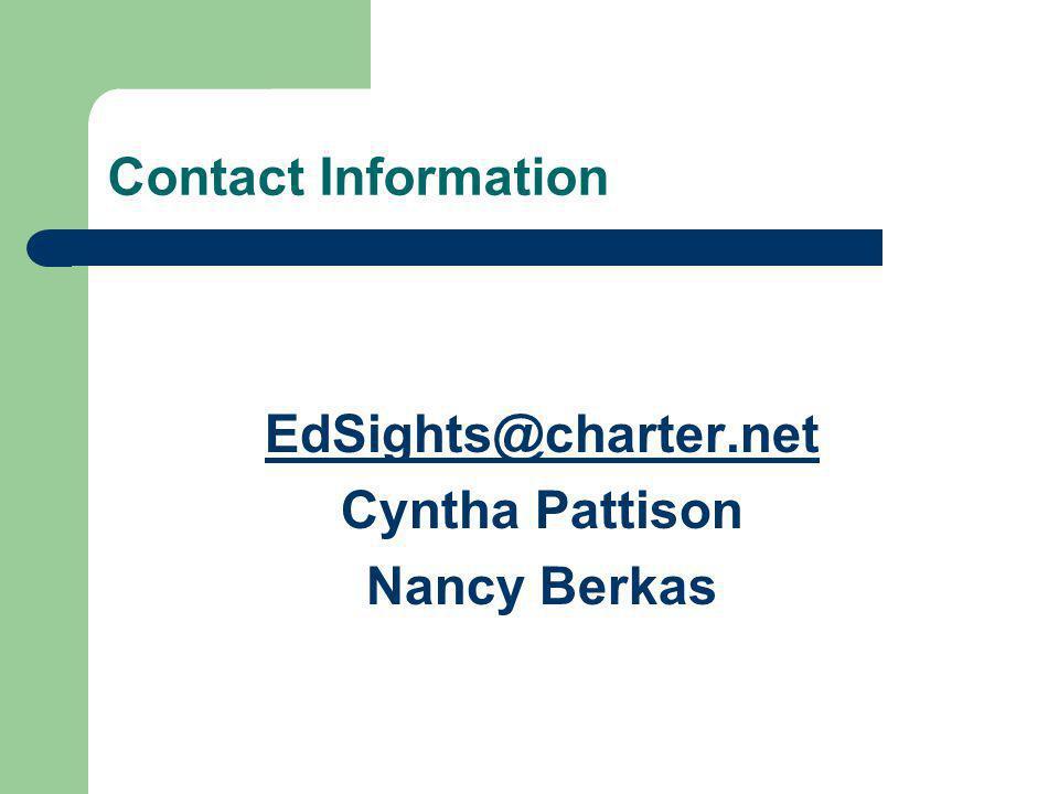 Contact Information EdSights@charter.net Cyntha Pattison Nancy Berkas