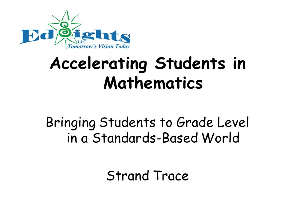 Accelerating Students in Mathematics Bringing Students to Grade Level in a Standards-Based World Strand Trace