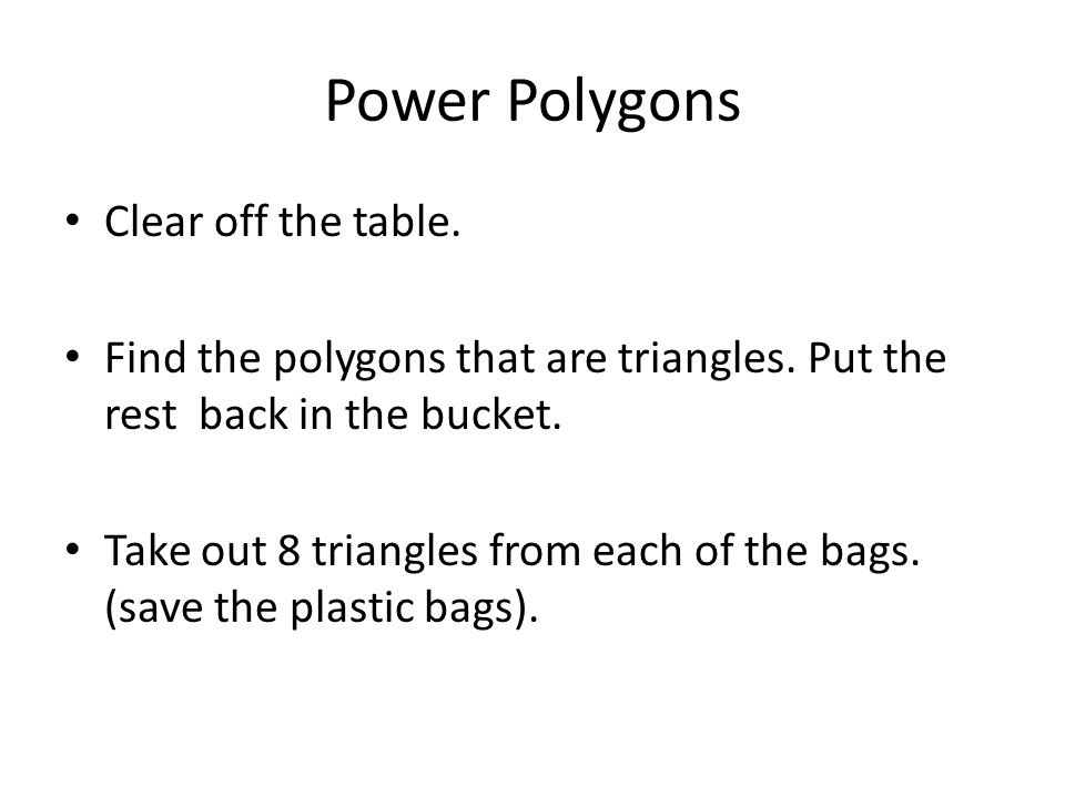 Power Polygons Clear off the table. Find the polygons that are triangles.