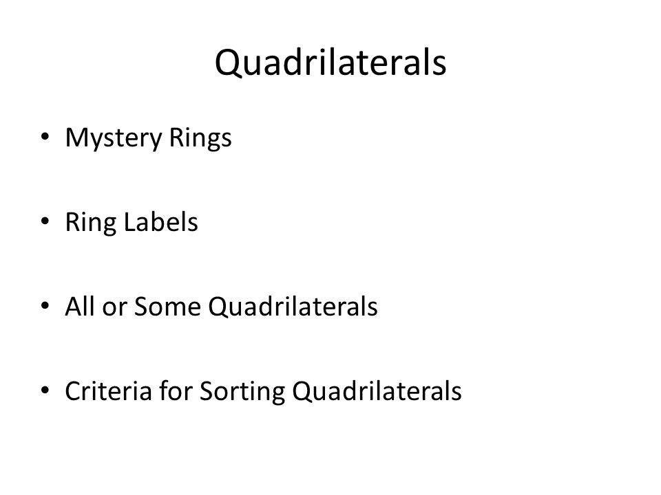 Quadrilaterals Mystery Rings Ring Labels All or Some Quadrilaterals Criteria for Sorting Quadrilaterals