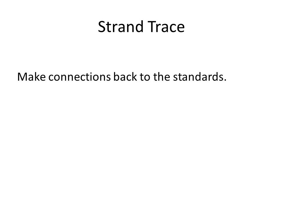 Strand Trace Make connections back to the standards.