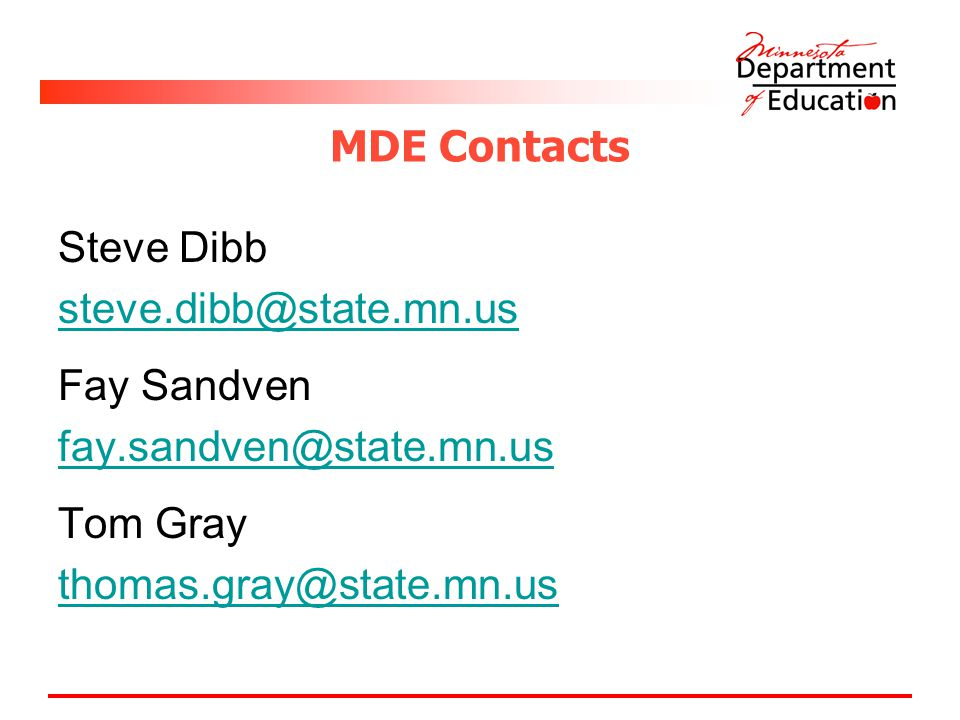 MDE Contacts Steve Dibb steve.dibb@state.mn.us Fay Sandven fay.sandven@state.mn.us Tom Gray thomas.gray@state.mn.us
