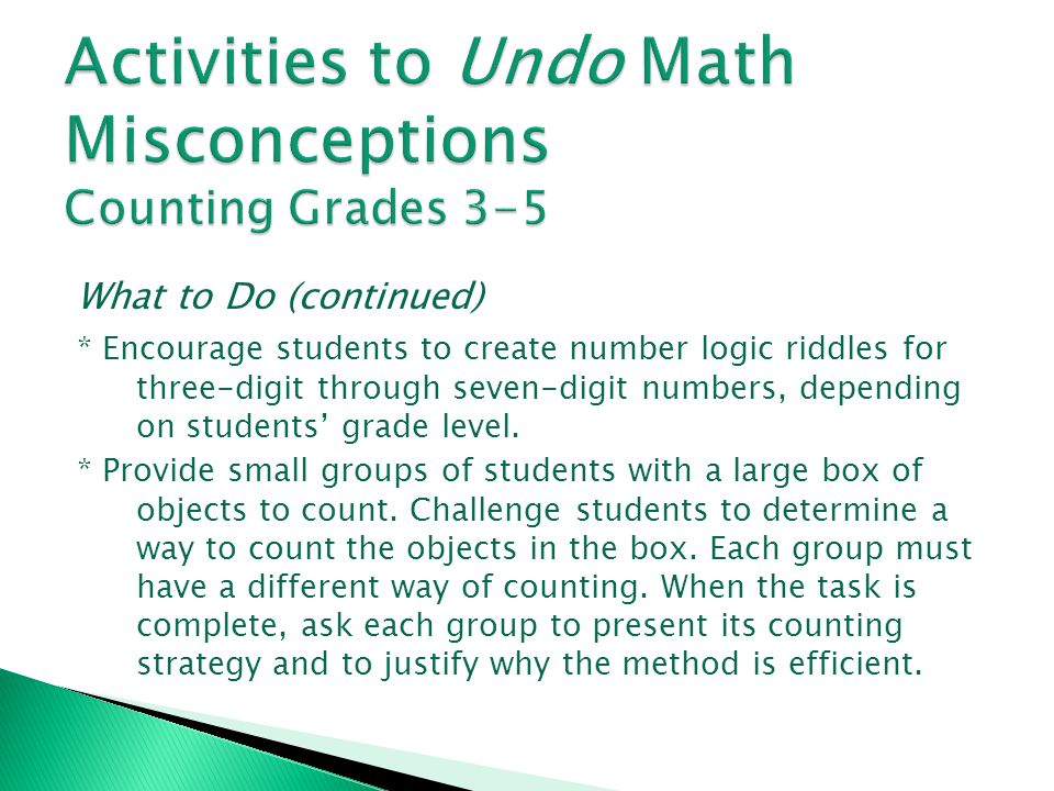 What to Do (continued) * Encourage students to describe, draw, model, identify, and classify shapes as well as predict what the results would be for combining and decomposing these.