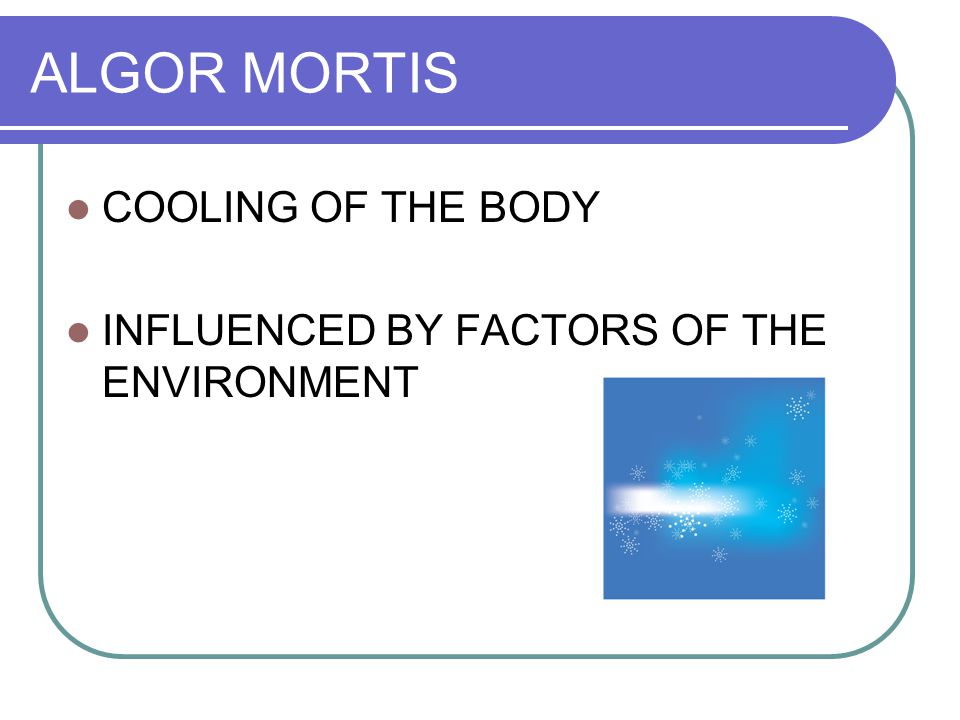 ALGOR MORTIS COOLING OF THE BODY INFLUENCED BY FACTORS OF THE ENVIRONMENT