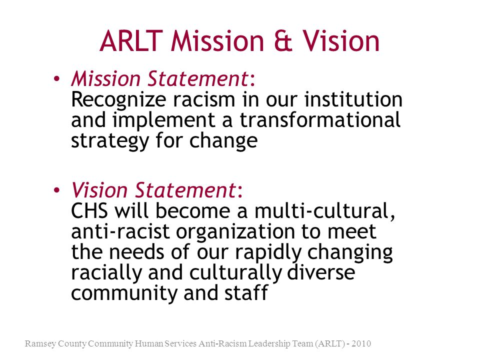 ARLT and Subcommittees ARLT has 21 members Multiple sub-committees All members belong to at least one sub committee Ramsey County Community Human Services Anti-Racism Leadership Team (ARLT) - 2010