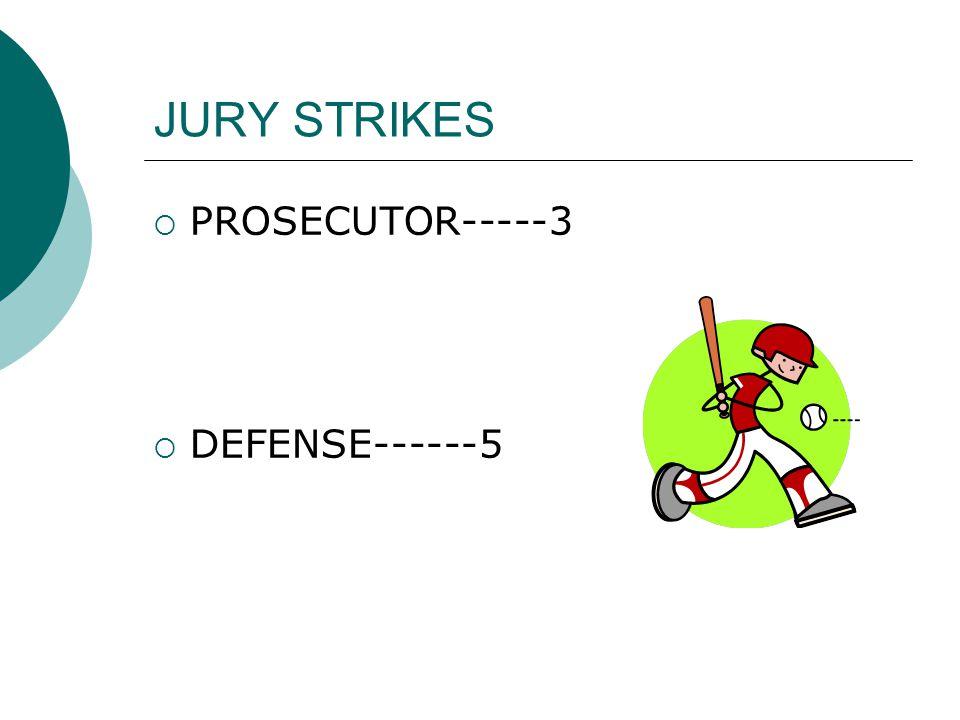 JURY STRIKES  PROSECUTOR-----3  DEFENSE------5