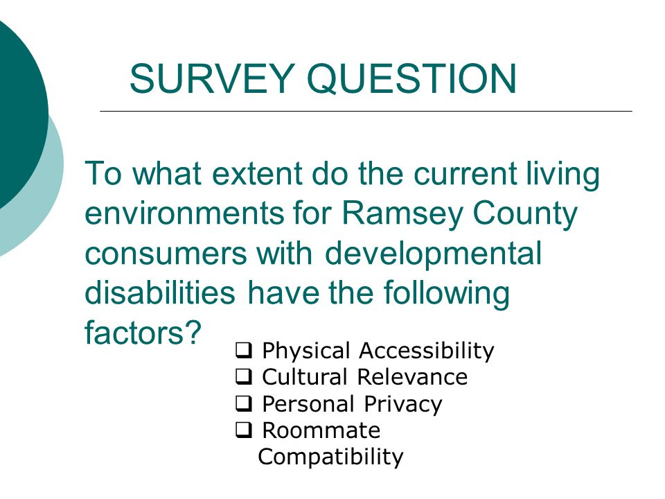 To what extent do the current living environments for Ramsey County consumers with developmental disabilities have the following factors.