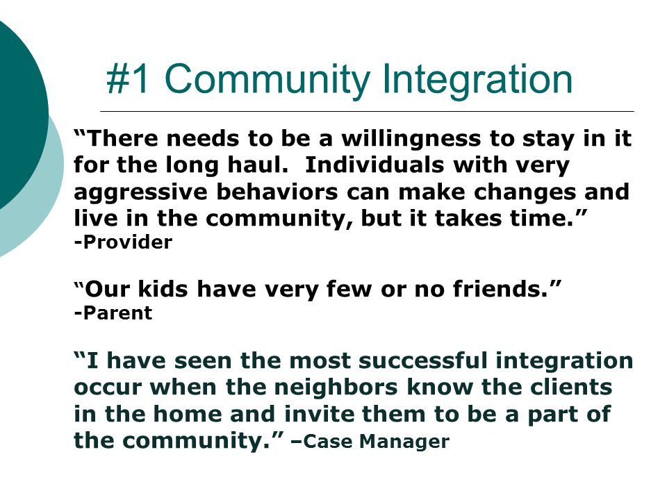#1 Community Integration There needs to be a willingness to stay in it for the long haul.