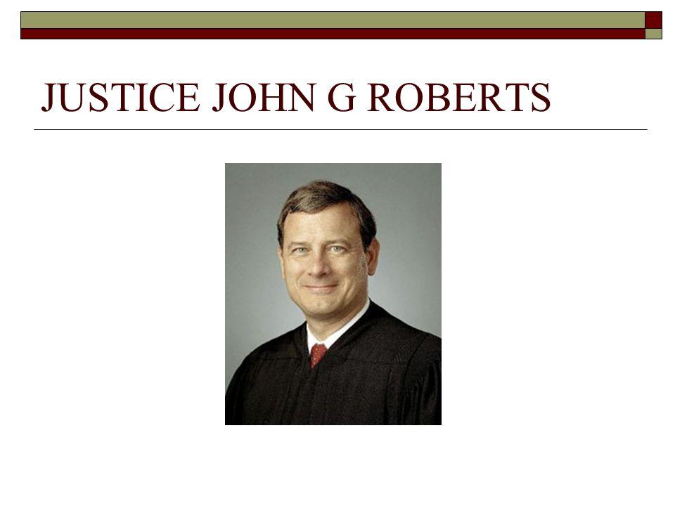 JUSTICE JOHN G ROBERTS