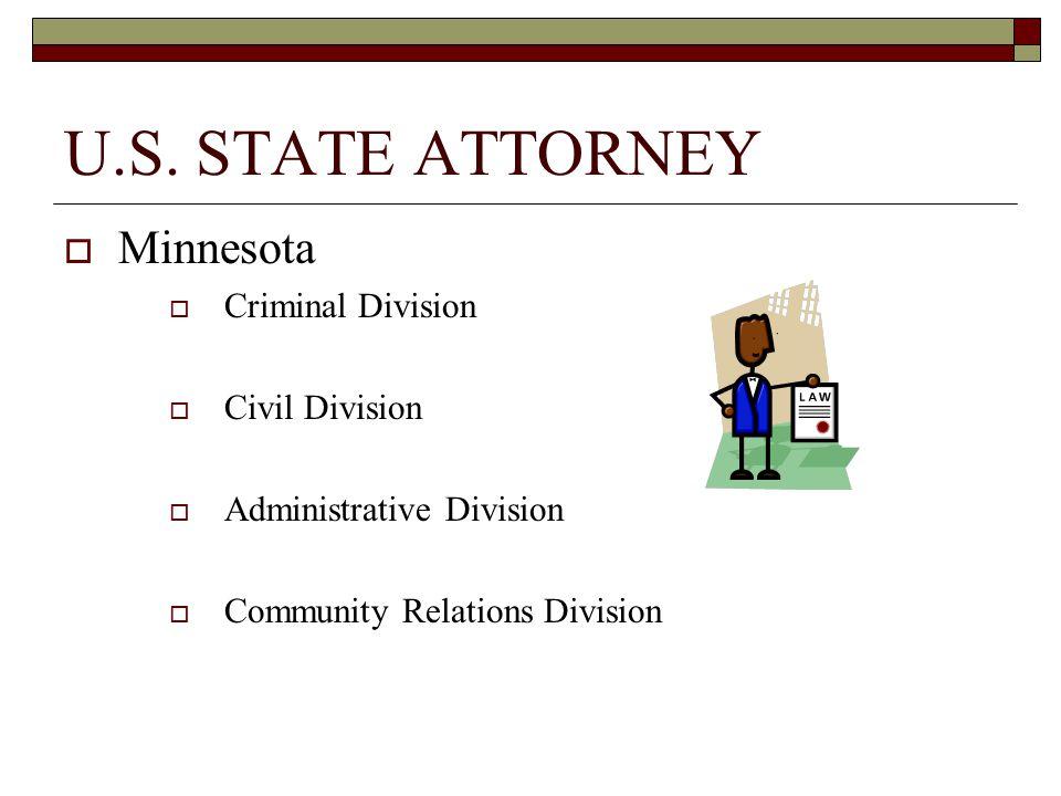 U.S. STATE ATTORNEY  Minnesota  Criminal Division  Civil Division  Administrative Division  Community Relations Division