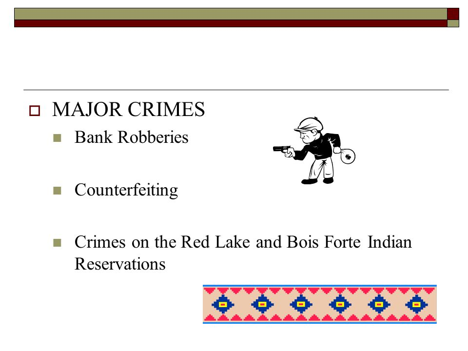  MAJOR CRIMES Bank Robberies Counterfeiting Crimes on the Red Lake and Bois Forte Indian Reservations