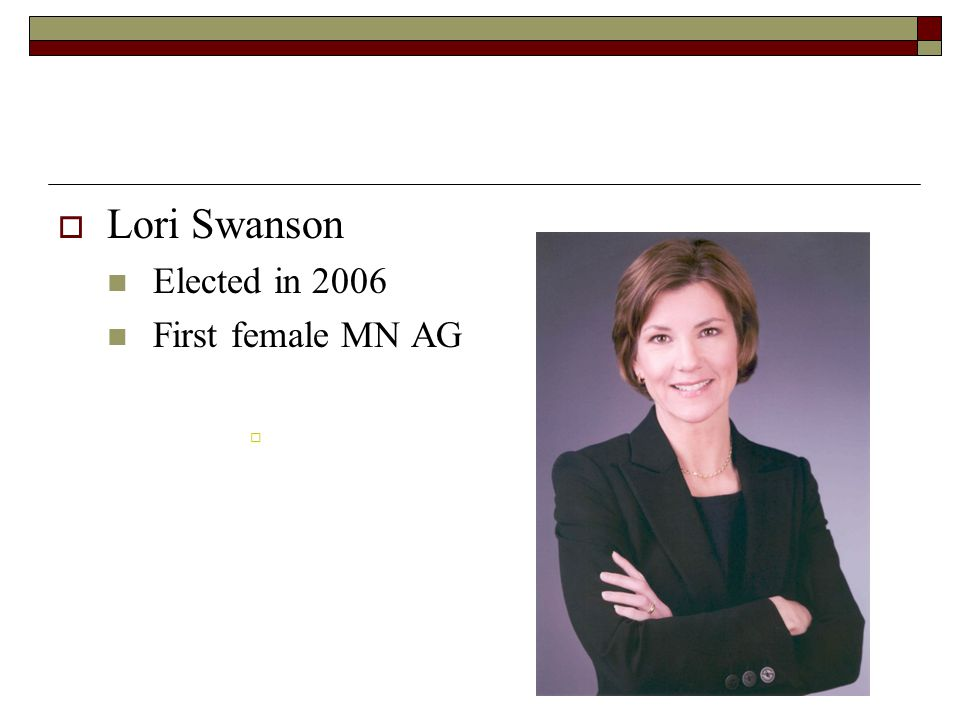  Lori Swanson Elected in 2006 First female MN AG 