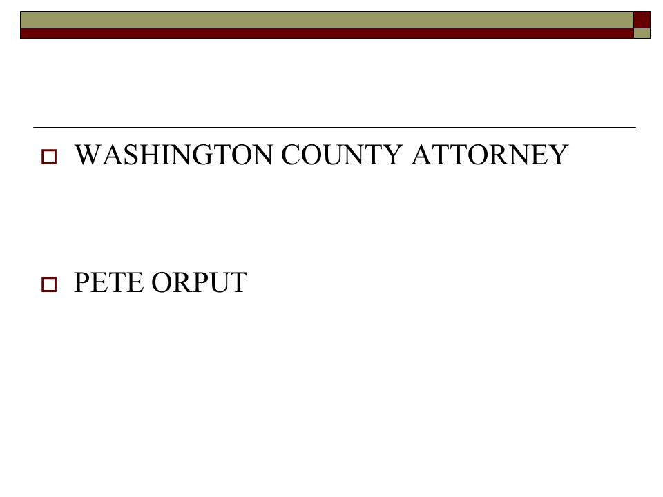  WASHINGTON COUNTY ATTORNEY  PETE ORPUT