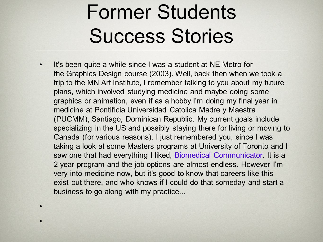 Former Students Success Stories It's been quite a while since I was a student at NE Metro for the Graphics Design course (2003). Well, back then when