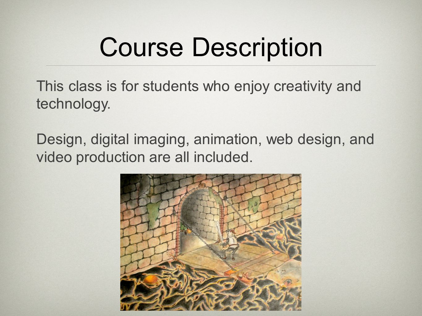 This class is for students who enjoy creativity and technology.