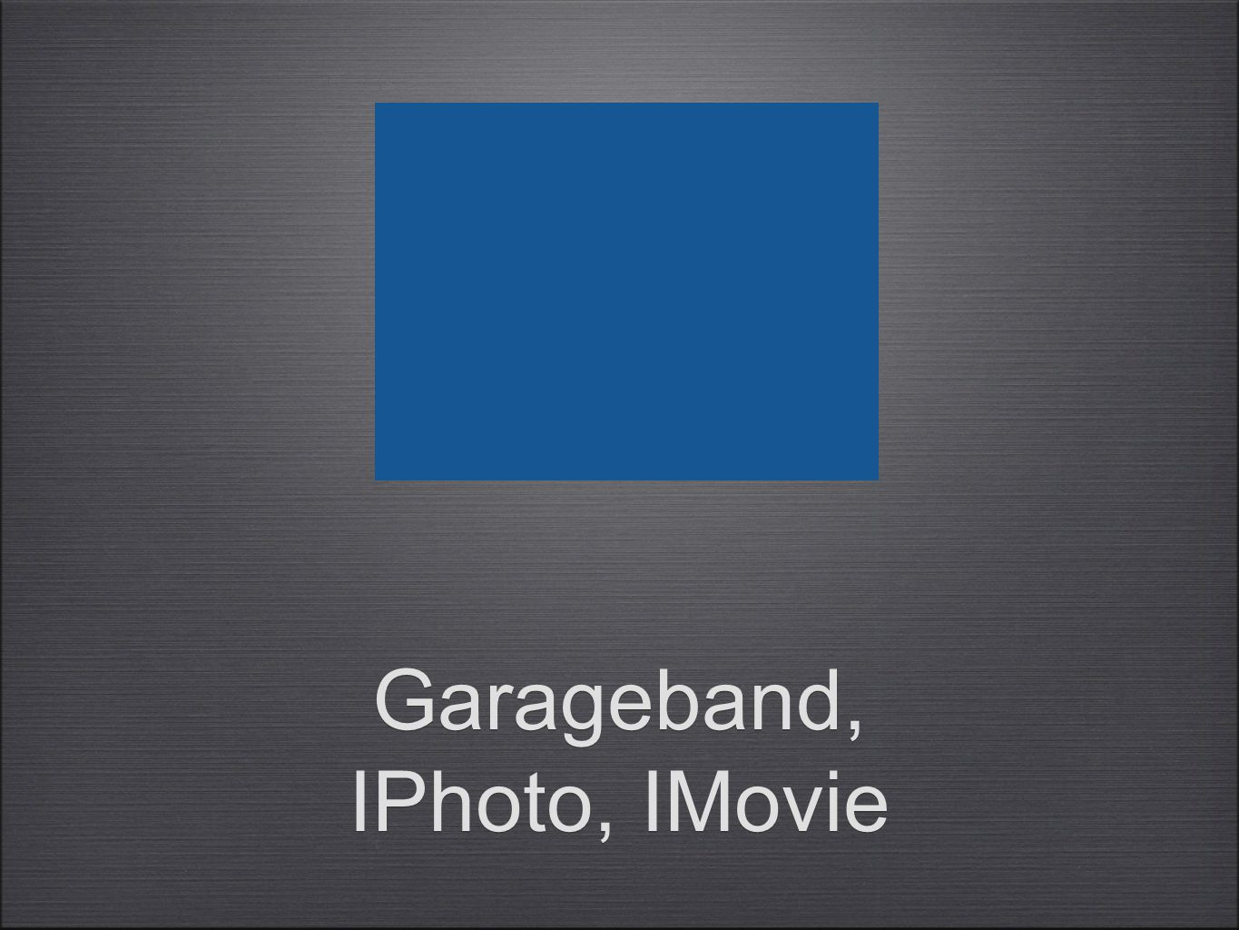 Garageband, IPhoto, IMovie