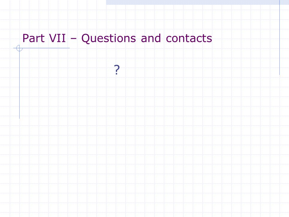 Part VII – Questions and contacts