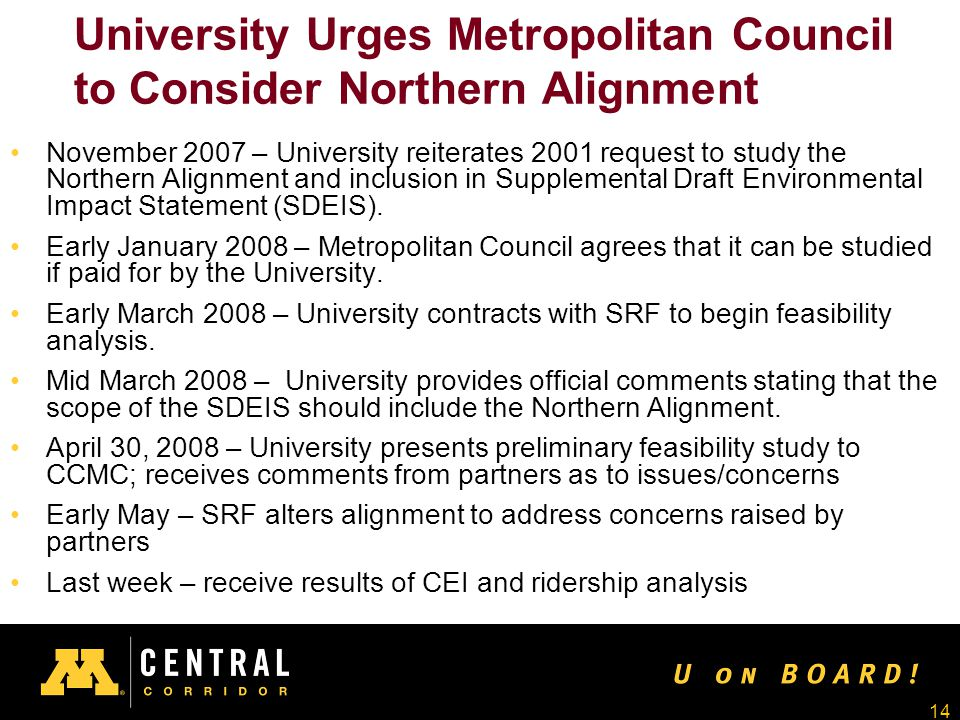14 University Urges Metropolitan Council to Consider Northern Alignment November 2007 – University reiterates 2001 request to study the Northern Alignment and inclusion in Supplemental Draft Environmental Impact Statement (SDEIS).