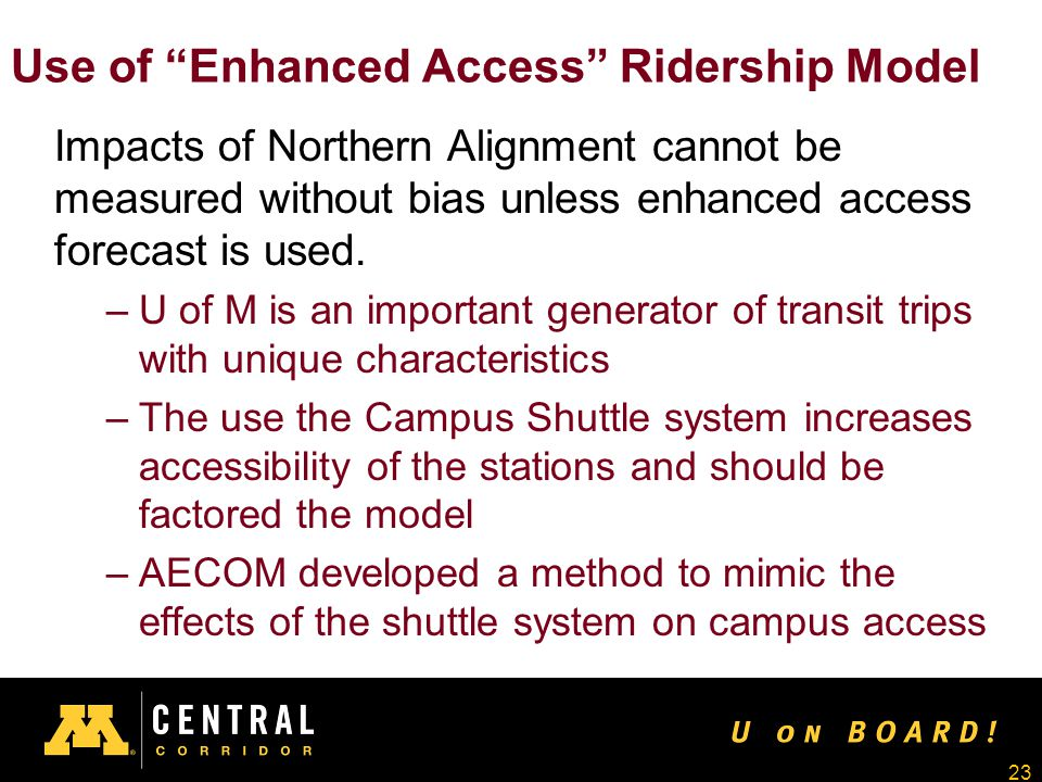 23 Use of Enhanced Access Ridership Model Impacts of Northern Alignment cannot be measured without bias unless enhanced access forecast is used.