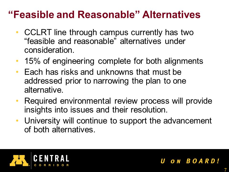"7 ""Feasible and Reasonable"" Alternatives CCLRT line through campus currently has two ""feasible and reasonable"" alternatives under consideration. 15% o"