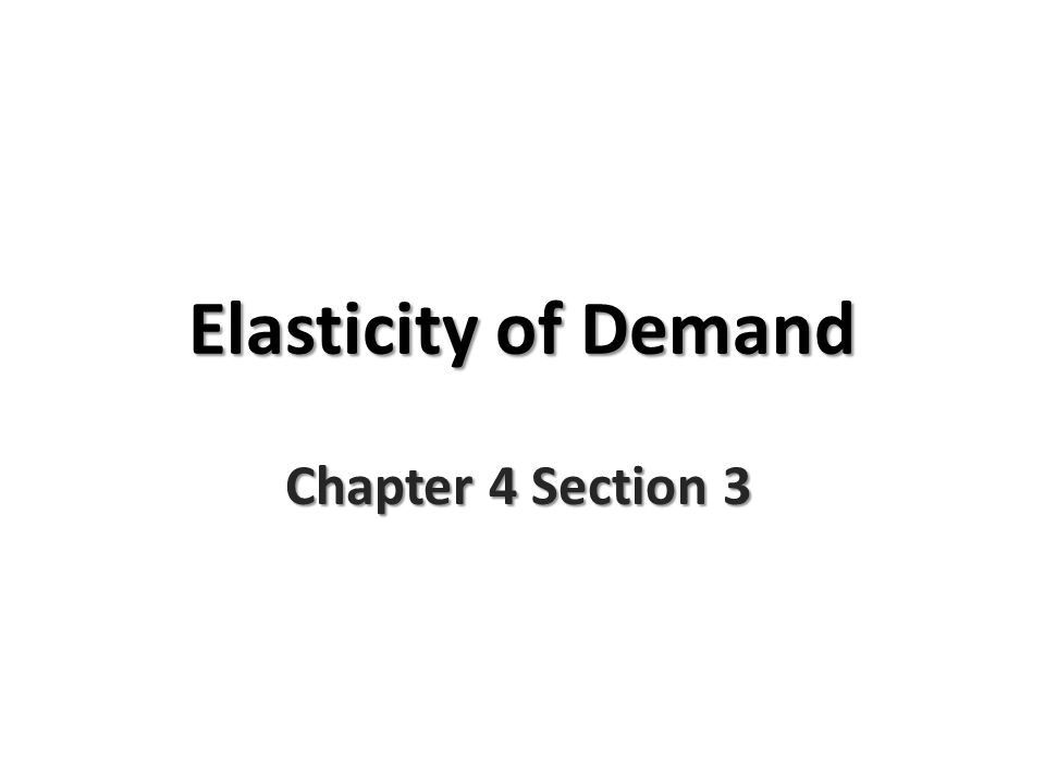 Elasticity of Demand Chapter 4 Section 3