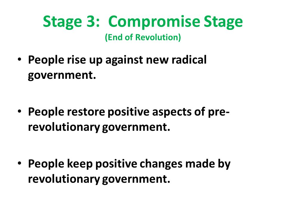 Stage 3: Compromise Stage (End of Revolution) People rise up against new radical government.