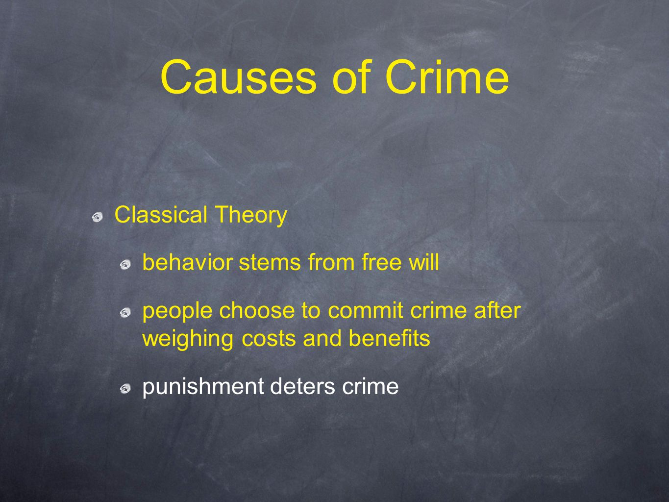 Causes of Crime Classical Theory behavior stems from free will people choose to commit crime after weighing costs and benefits punishment deters crime
