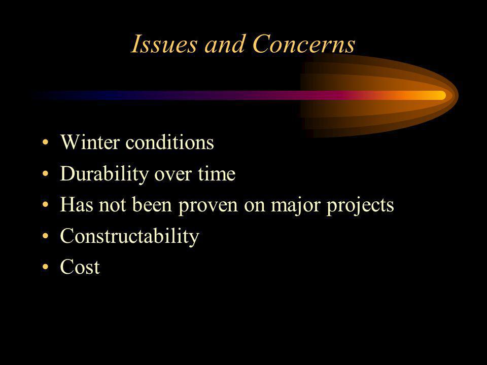 Issues and Concerns Winter conditions Durability over time Has not been proven on major projects Constructability Cost