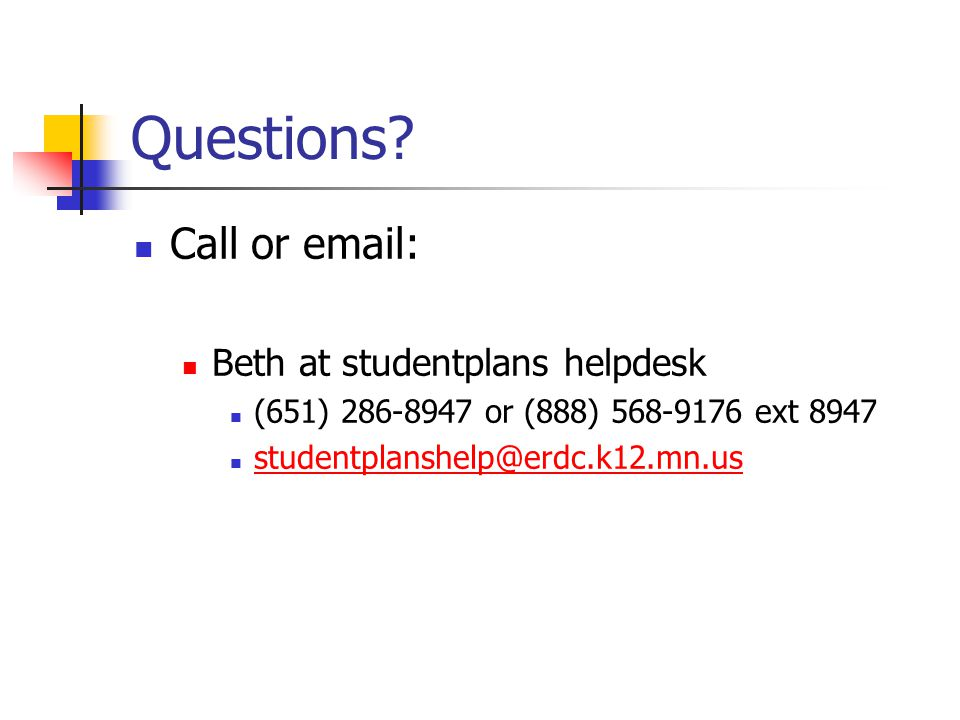 Questions? Call or email: Beth at studentplans helpdesk (651) 286-8947 or (888) 568-9176 ext 8947 studentplanshelp@erdc.k12.mn.us