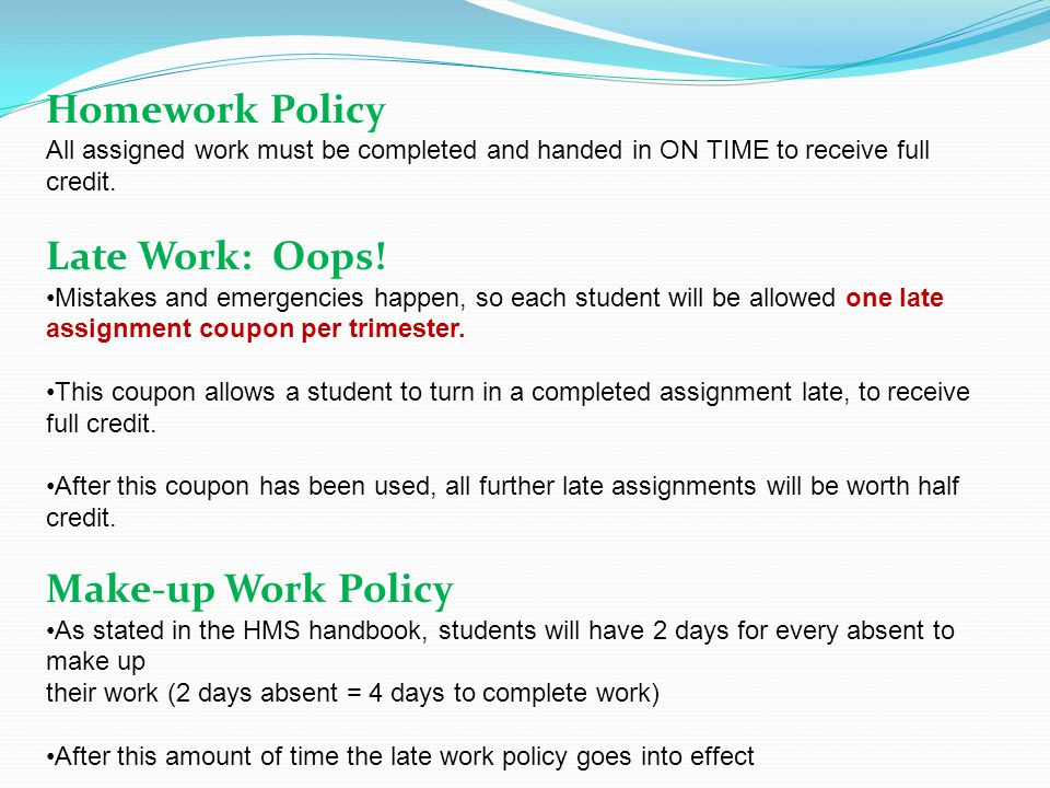 Homework Policy All assigned work must be completed and handed in ON TIME to receive full credit.