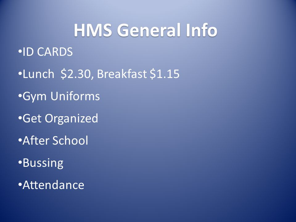 HMS General Info Bussing Lunch $2.30, Breakfast $1.15 Gym Uniforms After School ID CARDS Get Organized Attendance