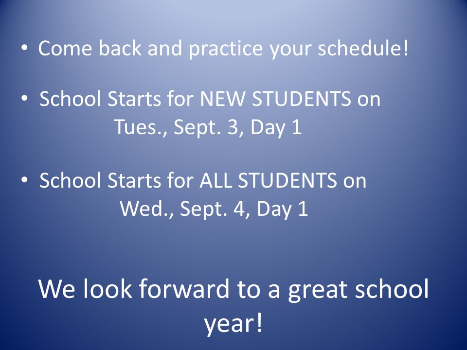 We look forward to a great school year! Come back and practice your schedule! School Starts for NEW STUDENTS on Tues., Sept. 3, Day 1 School Starts fo