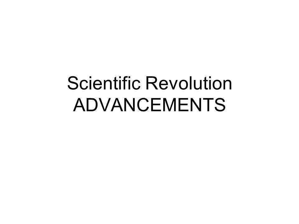 Scientific Revolution ADVANCEMENTS