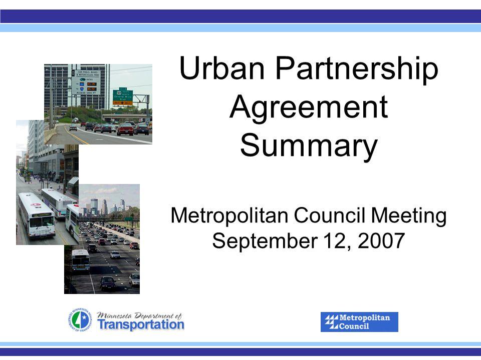 Urban Partnership Agreement Summary Metropolitan Council Meeting September 12, 2007