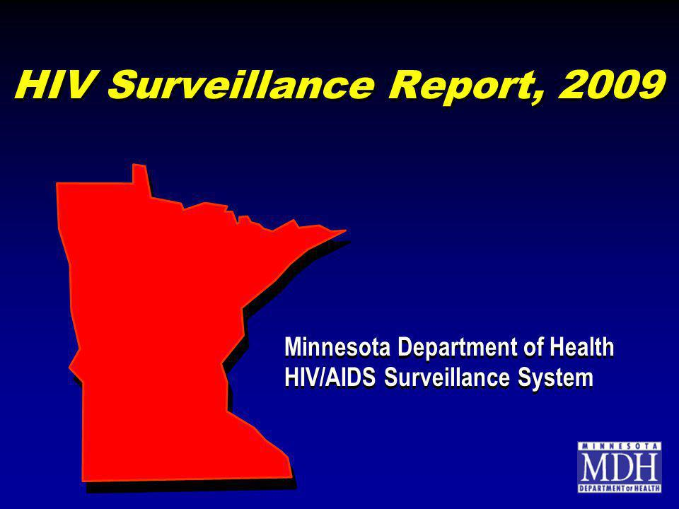 HIV Surveillance Report, 2009 Minnesota Department of Health HIV/AIDS Surveillance System Minnesota Department of Health HIV/AIDS Surveillance System