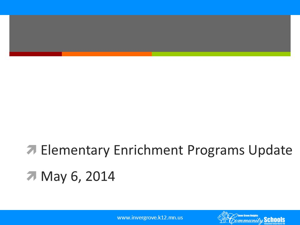 www.invergrove.k12.mn.us  Elementary Enrichment Programs Update  May 6, 2014