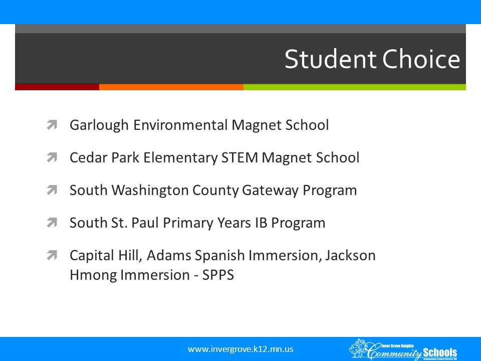 www.invergrove.k12.mn.us Student Choice  Garlough Environmental Magnet School  Cedar Park Elementary STEM Magnet School  South Washington County Gateway Program  South St.