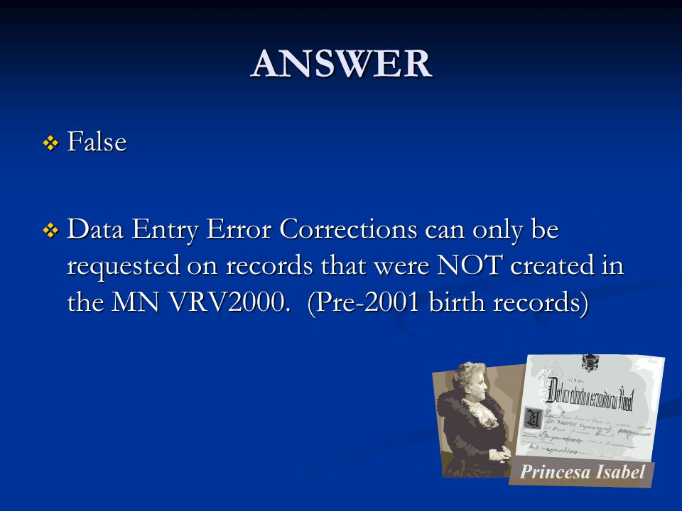 ANSWER  False  Data Entry Error Corrections can only be requested on records that were NOT created in the MN VRV2000.