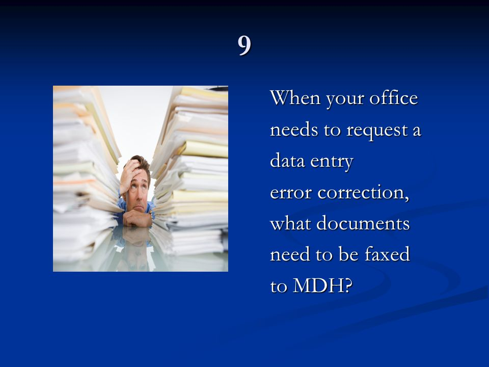 9 When your office needs to request a data entry error correction, what documents need to be faxed to MDH