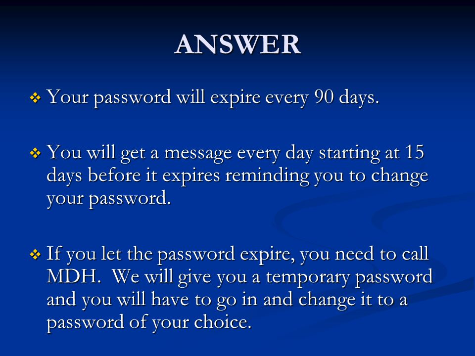 ANSWER  Your password will expire every 90 days.