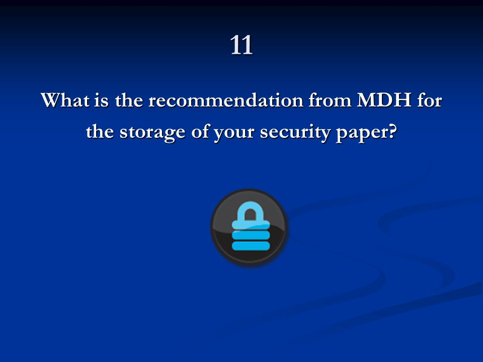 11 What is the recommendation from MDH for the storage of your security paper