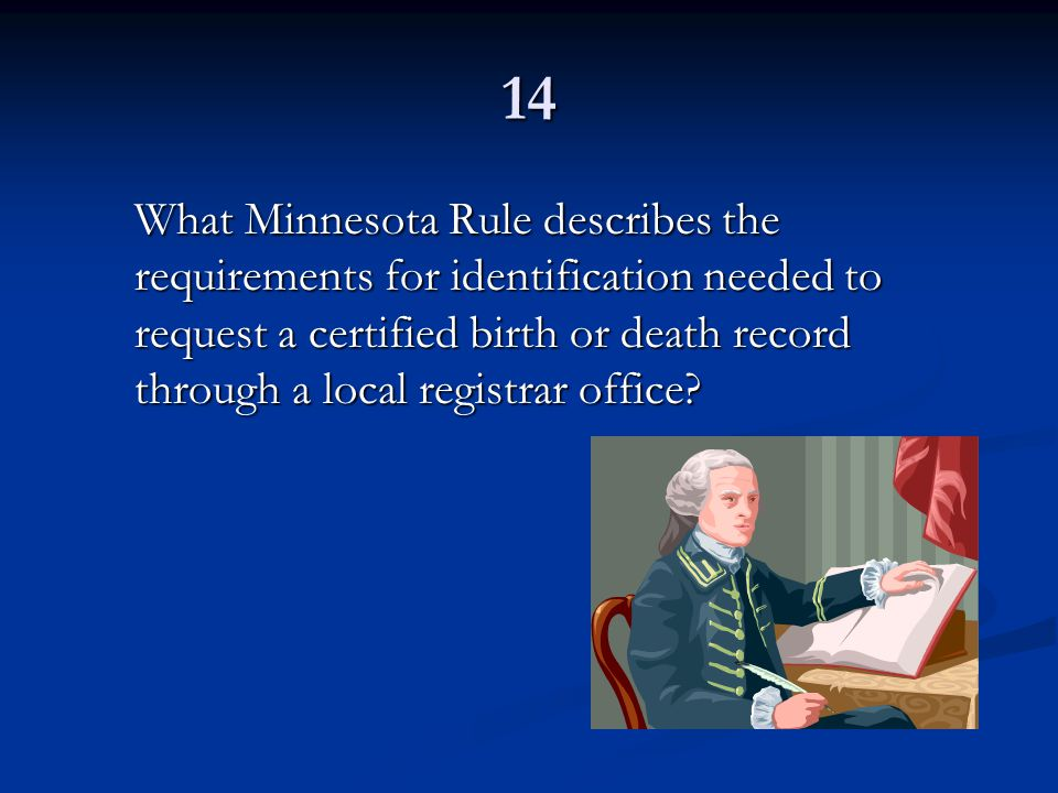 14 What Minnesota Rule describes the requirements for identification needed to request a certified birth or death record through a local registrar off