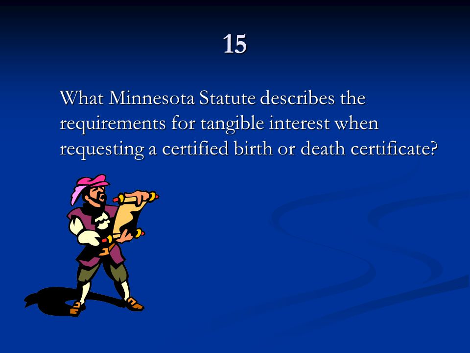 15 What Minnesota Statute describes the requirements for tangible interest when requesting a certified birth or death certificate?