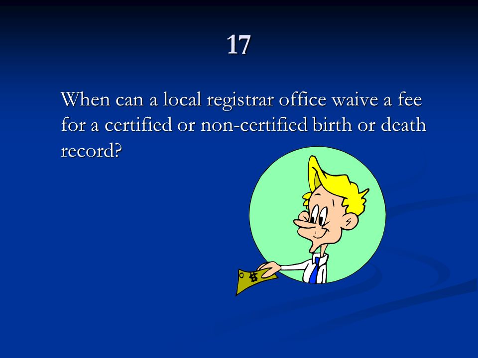17 When can a local registrar office waive a fee for a certified or non-certified birth or death record