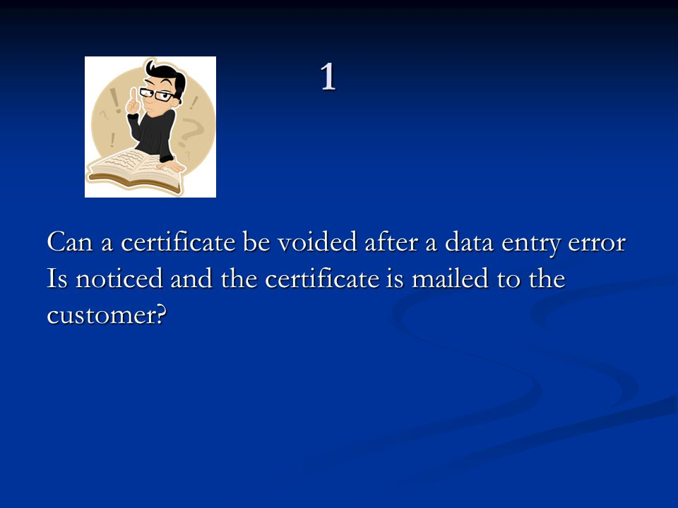 1 Can a certificate be voided after a data entry error Is noticed and the certificate is mailed to the customer