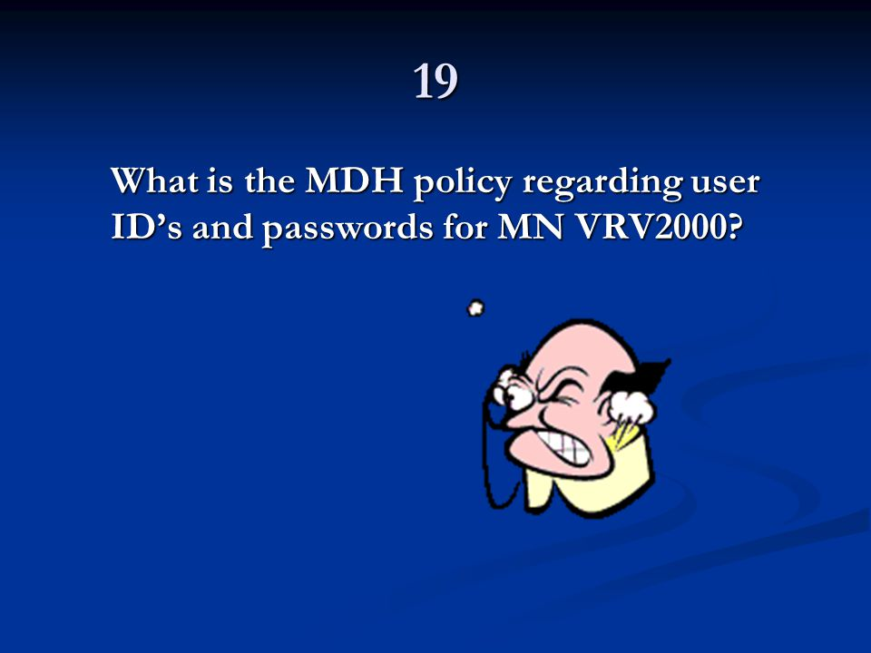 19 What is the MDH policy regarding user ID's and passwords for MN VRV2000