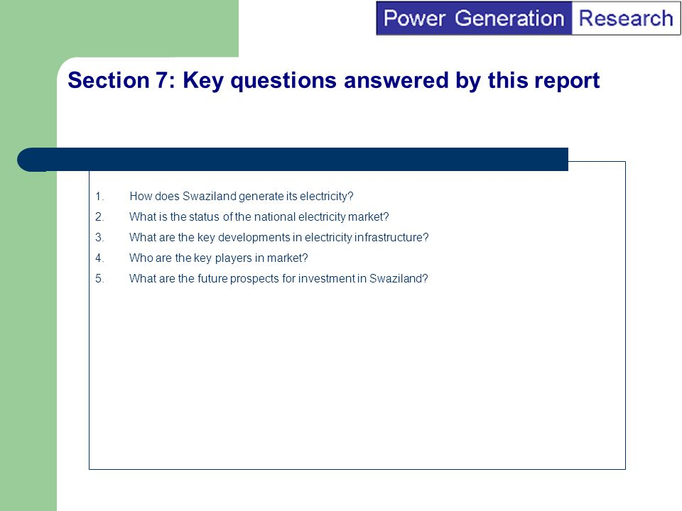 BI Marketing Analyst input into report marketing Section 8: Key areas covered by the report Key products/categories profiled: Energy Electricity in Swaziland – Country profile of power sector, market trends and investment opportunities Key regions/countries covered: Africa - Swaziland