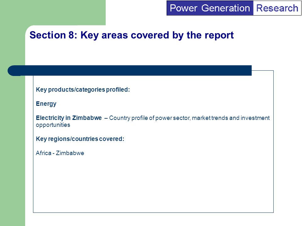 BI Marketing Analyst input into report marketing Section 8: Key areas covered by the report Key products/categories profiled: Energy Electricity in Zi